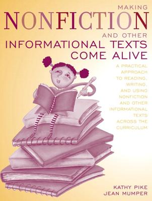 Making Non-Fiction and Other Informational Texts Come Alive By Pike, Kathy/ Mumper, Jean