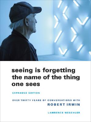Seeing Is Forgetting the Name of the Thing One Sees By Weschler, Lawrence
