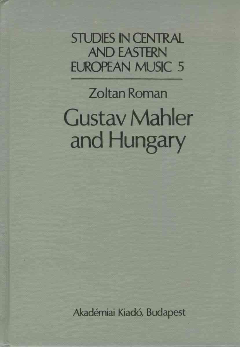 Gustav Mahler and Hungary By Roman, Zoltan
